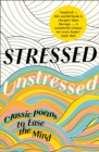 Image for Stressed, unstressed  : classic poems to ease the mind