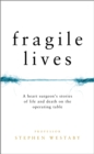 Image for Fragile lives  : a heart surgeon's tales of life and death on the operating table