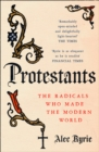 Image for Protestants  : the radicals who made the modern world