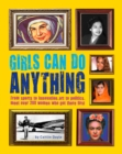 Image for Girls can do anything  : from sports to innovation, art to politics, meet over 200 women who got there first