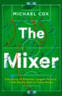Image for The mixer  : the story of Premier League tactics, from route one to false nines