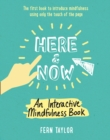 Image for Here and now  : an interactive mindfulness book