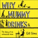 Image for Why mummy drinks  : the diary of an exhausted mum
