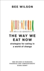 Image for The way we eat now  : strategies for eating in a world of change