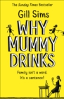 Image for Why mummy drinks  : family isn't a word, it's a sentence!