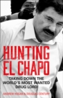Image for Hunting El Chapo  : taking down the world's most wanted drug lord