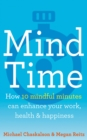 Image for Mind time: how ten mindful minutes can enhance your work, health and happiness