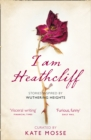 Image for I am Heathcliff  : stories inspired by Wuthering Heights