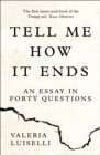 Image for Tell me how it ends  : an essay in forty questions