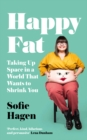 Image for Happy fat  : taking up space in a world that wants to shrink you