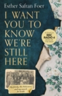 Image for I want you to know we're still here  : my family, the Holocaust and my search for truth