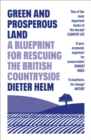 Image for Green and prosperous land  : a blueprint for rescuing the British countryside
