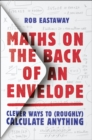 Image for Maths on the back of an envelope  : clever ways to (roughly) calculate anything
