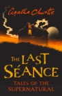Image for The last sâeance  : tales of the supernatural by Agatha Christie