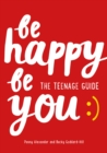 Image for Be happy, be you  : the teenage guide