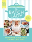 Image for The Batch Lady  : shop once, cook once, eat well all week