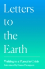 Image for Letters to the Earth  : writing to a planet in crisis