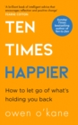 Image for Ten times happier  : how to let go of what's holding you back