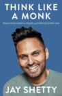 Image for Think like a monk  : train your mind for peace and purpose every day
