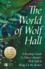 Image for The world of Wolf Hall: a reading guide to Hilary Mantel's Wolf Hall & Bring up the bodies.