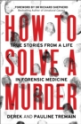 Image for How to solve a murder  : true stories from a life in forensic medicine