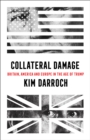 Image for Collateral damage  : Britain, America and Europe in the age of Trump