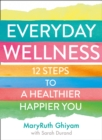 Image for The Pursuit of Wellness: 12 Steps to a Healthier, Happier You