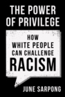 Image for The Power of Privilege: How White People Can Challenge Racism