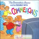 Image for The Berenstain Bears and the Trouble with Commercials