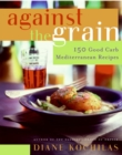 Image for Against the Grain : 150 Good Carb Mediterranean Recipes