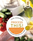 Image for Process This : New Recipes for the New Generation of Food Processors Plus Dozens of Time-Saving Tips