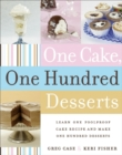 Image for One Cake, One Hundred Desserts : Learn One Foolproof Cake Recipe and Make One Hundred Desserts