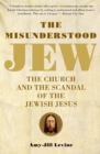 Image for The misunderstood Jew  : the Church and the scandal of the Jewish Jesus