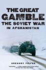 Image for The great gamble  : the Soviet war in Afghanistan