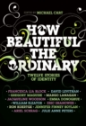 Image for How Beautiful the Ordinary : Twelve Stories of Identity