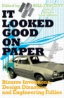 Image for It looked good on paper  : bizarre inventions, design disasters, and engineering follies