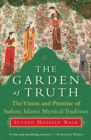 Image for The garden of truth  : the vision and promise of Sufism, Islam's mystical tradition
