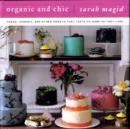 Image for Organic and chic  : cakes, cookies, and other sweets that taste as good as they look