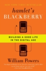Image for Hamlet's BlackBerry : Building a Good Life in the Digital Age