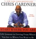 Image for Start where you are  : life lessons in getting from where you are to where you want to be