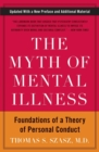 Image for The myth of mental illness  : foundations of a theory of personal conduct