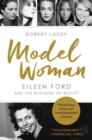 Image for Model woman  : Eileen Ford and the business of beauty