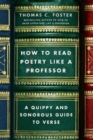 Image for How to read poetry like a professor  : a quippy and sonorous guide to verse