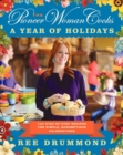 Image for The Pioneer Woman Cooks: A Year of Holidays : 140 Step-by-Step Recipes for Simple, Scrumptious Celebrations