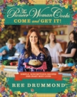 Image for The Pioneer Woman Cooks: Come and Get It! : Simple, Scrumptious Recipes for Crazy Busy Lives