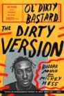 Image for The dirty version  : on stage, in the studio, and in the streets with Ol' Dirty Bastard
