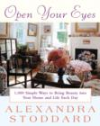 Image for Open Your Eyes: 1, 000 Simple Ways to Bring Beauty into Your Home and Life Each Day.