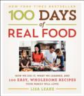 Image for 100 Days of Real Food : How We Did It, What We Learned, and 100 Easy, Wholesome Recipes Your Family Will Love