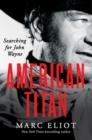 Image for American titan  : searching for John Wayne