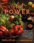 Image for Plant Power : Transform Your Kitchen, Plate, and Life with More Than 150 Fresh and Flavorful Vegan Recipes